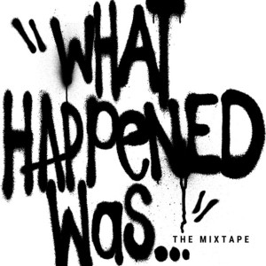 What Happened Was (The Mixtape)