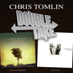 Double Take - Chris Tomlin