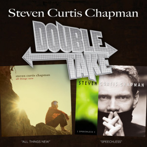 Double Take: Steven Curtis Chapman