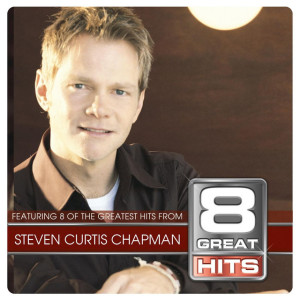 8 Great Hits Steven C Chapman