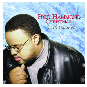Fred Hammond Christmas... Just Remember