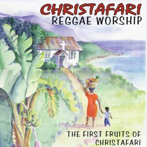 Reggae Worship: The First Fruits of Christafari