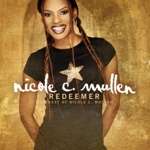 Redeemer - the Best of Nicole C. Mullen